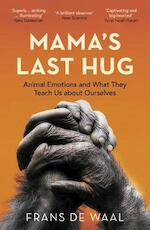 Mama's last hug: animal emotions and what they teach us about ourselves - Frans De Waal (ISBN 9781783784110)