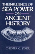 The Influence of Sea Power on Ancient History - Chester G. Starr (ISBN 9780195056679)