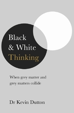 Black and white thinking - kevin dutton (ISBN 9781787630635)