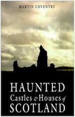 Haunted Castles & Houses Of Scotland - Martin Coventry (ISBN 9781899874477)