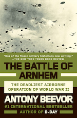 The Battle of Arnhem: the deadliest airborne operation of World War II - Antony Beevor