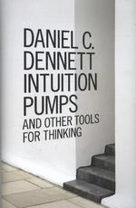 Intuition Pumps and Other Tools for Thinking - Daniel C Dennett (ISBN 9781846144752)