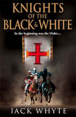 Knights of the Black and White - Jack Whyte (ISBN 9780007207459)