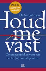 Houd me vast! - Sue Johnson (ISBN 9789021565231)