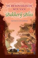 De betoverende mix van Bakkerij Bliss - Kathryn Littlewood (ISBN 9789000354283)