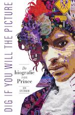 Dig if You Will the Picture: De biografie van Prince - Ben Greenman (ISBN 9789000357765)