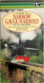 A guide to narrow gauge railways on the continent: France Switzerland and the Benelux countries - Victor R. Belot (ISBN 9780863791048)