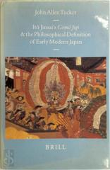 Ito Jinsai's Gomo Jigi and the philosophical definition of early modern Japan - J.A. Tucker (ISBN 9789004109926)