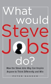 What Would Steve Jobs Do? How the Steve Jobs Way Can Inspire - Peter Sander (ISBN 9780071792745)