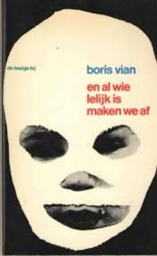 En al wie lelijk is maken we af - Boris Vian