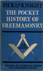 The pocket history of Freemasonry - Fred Lomax Pick, Gilfred Norman Knight, Frederick Smyth