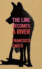 The Line Becomes A River - francisco cantu (ISBN 9781847925220)