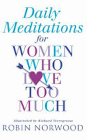 Daily Meditations for Women Who Love Too Much - Robin Norwood (ISBN 9780099406129)