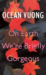 On earth we're briefly gorgeous - Ocean Vuong (ISBN 9780525507710)