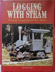 Logging with steam: steam logging in the 1880s - W.M. Harris (ISBN 0941653226)