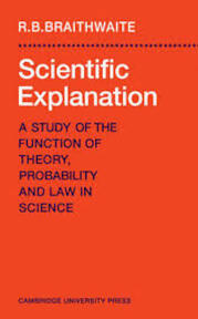 Scientific Explanation: A Study of the Function of Theory, Probability and Law in Science - R.B. Braithwaite (ISBN 0521094429)