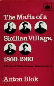 The Mafia of a Sicilian Village, 1860 - 1960 - Anton Blok (ISBN 0631151303)