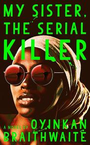 My sister, the serial killer - oyinkan braithwaite (ISBN 9780525564201)