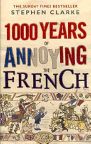 1000 Years of Annoying the French - Stephen Clarke (ISBN 9780552775748)
