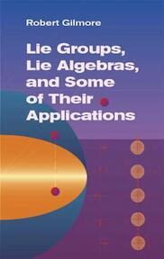 Lie Groups, Lie Algebras, And Some of Their Applications - Robert Gilmore (ISBN 9780486445298)