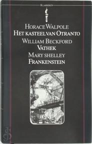 Het kasteel van Otranto - Vathek - Frankenstein - Horace Walpole, William Beckford, Mary Shelley, Max Schuchart (ISBN 9789027491619)