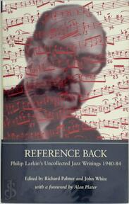 Reference Back: Larkin's Uncollected Jazz Writings 1940-84 - Richard Palmer (ISBN 9780859586986)