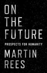 On the future : prospects for humanity - martin rees (ISBN 9780691180441)