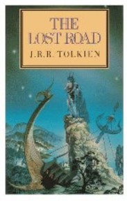 The lost road and other writings - John Ronald Reuel Tolkien, Christopher Tolkien (ISBN 9780044403982)