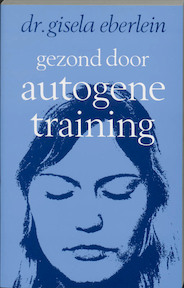 Gezond door autogene training - Gisela Eberlein (ISBN 9789020248388)