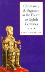 Christianity and paganism in the fourth to eighth centuries - Ramsay Macmullen (ISBN 9780300080773)