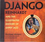 Django Reinhardt And the Illustrated History of Gypsy Jazz - Alain ; Legrand, Anne Michael ; Antonietto Dregni (ISBN 9781933108100)