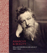 Anarchy & Beauty: William Morris and His Legacy - Fiona Maccarthy (ISBN 9780300209464)