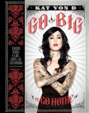 Go Big or Go Home - kat von d. (ISBN 9780062339041)