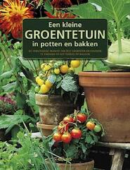 Een kleine groentetuin in potten en bakken - Nelly Tourmente, Pierre Tourmente (ISBN 9789044736335)