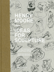 Henry Moore – Ideas for Sculpture (ISBN 9783037640739)