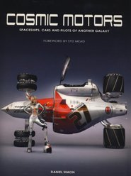 Cosmic Motors - Spaceships, cars and pilots of another galaxy - Daniel Simon, Syd Mead (ISBN 9781848566897)