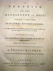 A Treatise on the Management of Bees; Wherein is contained the Natural History of those Insects; With the various Methods of cultivating them, both Antient and Modern, and the improved Treatment of them. - Thomas Wildman