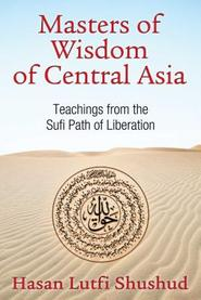 Masters of Wisdom of Central Asia - Hasan Lutfi Shushud (ISBN 9781620553619)