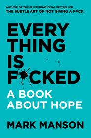 Everything is f*cked - Mark Manson (ISBN 9780062888464)