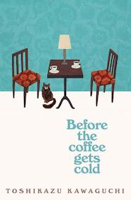 Before the Coffee Gets Cold - toshikazu kawaguchi (ISBN 9781529029581)