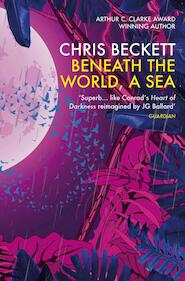 Beneath the world, a sea - chris beckett (ISBN 9781786491572)