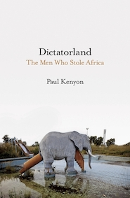 Dictatorland: the men who stole africa - paul kenyon (ISBN 9781788541909)