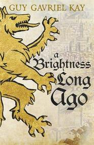 Brightness long ago - guy gavriel kay (ISBN 9781473692374)