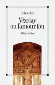 Vézelay ou l'amour fou - Jules Roy (ISBN 9782226039194)