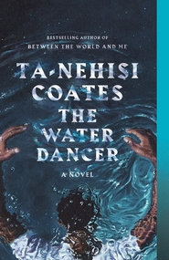 The water dancer - Ta-Nehisi Coates (ISBN 9780399590610)
