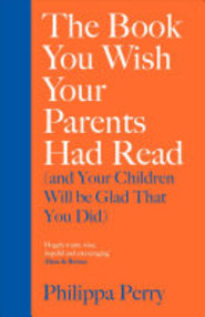 The Book You Wish Your Parents Had Read (and Your Children Will Be Glad That You Did) - Philippa Perry (ISBN 9780241250990)