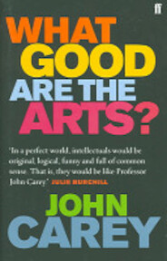 What Good are the Arts? - John Carey (ISBN 9780571226023)