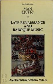 Man and His Music Part II: Late Renaissance and Baroque Music - Alec Harman (ISBN 9780712620406)