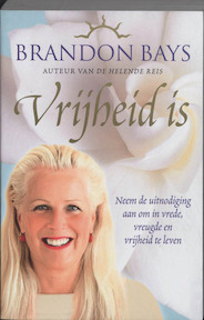 Vrijheid is - Brandon Bays (ISBN 9789022544297)