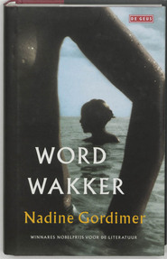 Word wakker - Nadine Gordimer (ISBN 9789044507676)